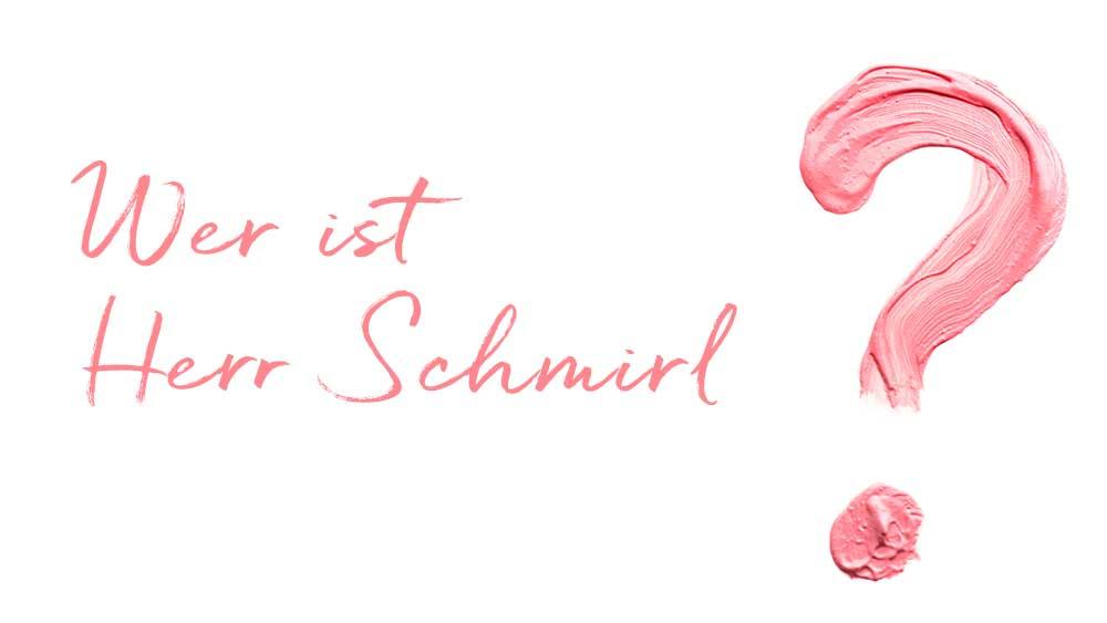 Wer ist Herr Schmirl?